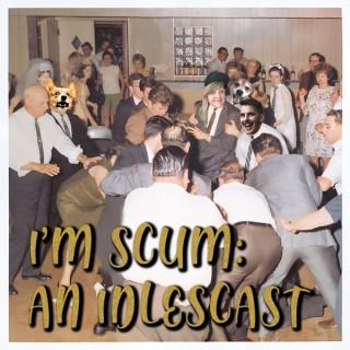 I'm Scum: An Idlescast