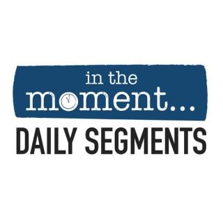 In The Moment: Segments