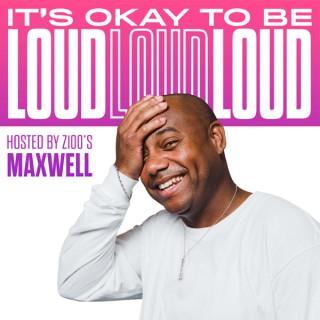 It's Okay To Be Loud