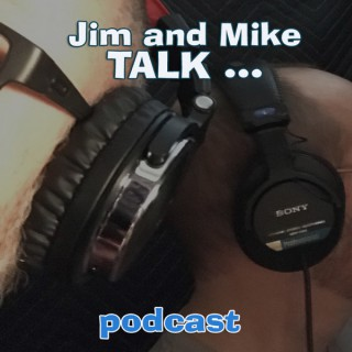 Jim and Mike TALK