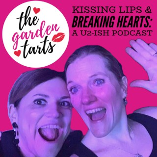Kissing Lips & Breaking Hearts: A U2-ish Podcast with the Garden Tarts