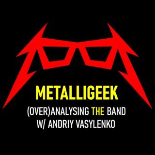 MetalliGeek - (Over)Analysing Metallica w/ Andriy Vasylenko