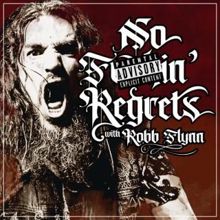 No F'n Regrets with Robb Flynn