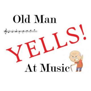 Old Man Yells at Music