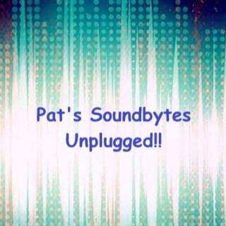 Pat's Soundbytes Unplugged!!