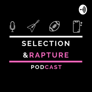 Selection & Rapture Podcast