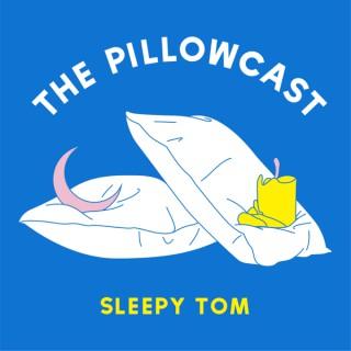 Sleepy Tom presents: The Pillowcast