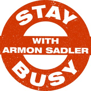 Stay Busy with Armon Sadler