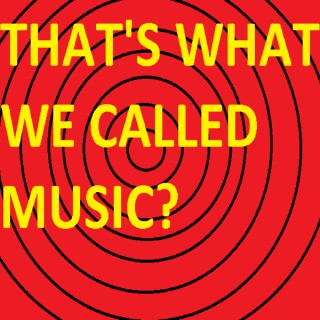 That's What We Called Music?