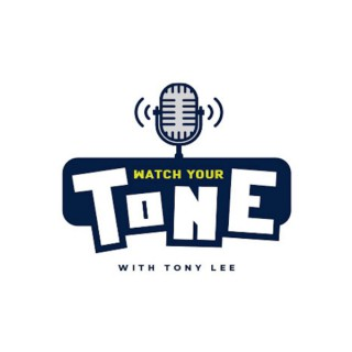 Watch Your Tone with Tony Lee