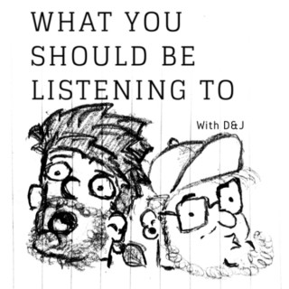 What you SHOULD be listening to with D & J