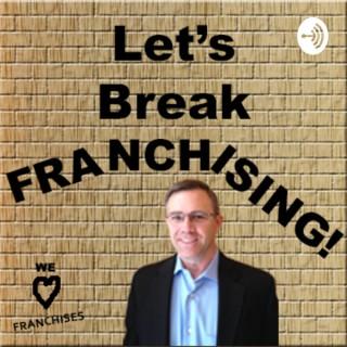 Let's Break Franchising!