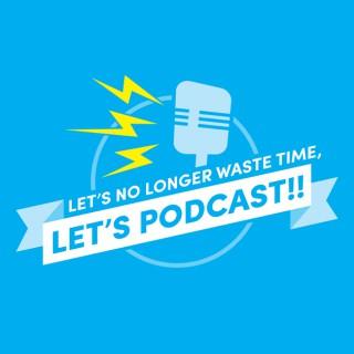 Let's No Longer Waste Time, Let's Podcast