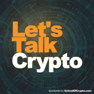 Let's Talk Crypto - Bitcoin, Blockchain and Cryptocurrency: Sponsored by SchoolOfCrypto.com