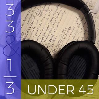 33 & 1/3 Under 45