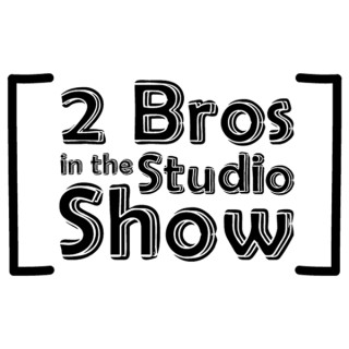 [ 2 Bros In The Studio Show ]