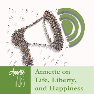 Annette on Life, Liberty, and Happiness