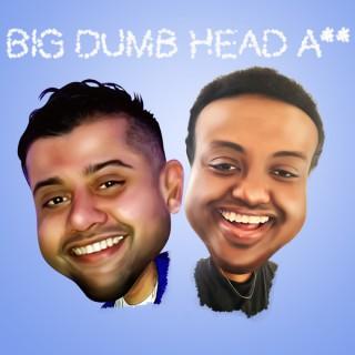 Big Dumb Head A**