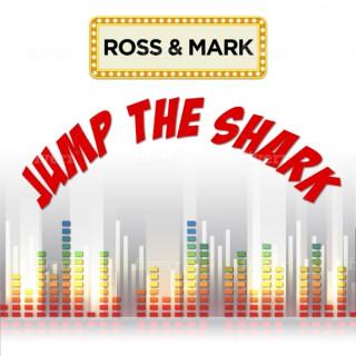 Ross & Mark Jump the Shark