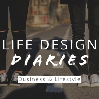 Life Design Diaries | Business & Lifestyle Podcast