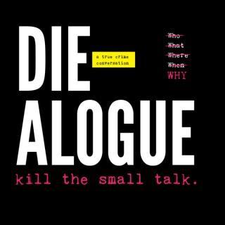 DIE-ALOGUE: a true crime conversation