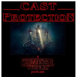 Cast Protection: A Stranger Things Podcast
