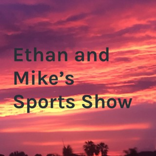 Ethan and Mike's Sports Show