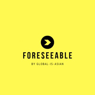 Foreseeable: A Podcast Series by Global-is-Asian