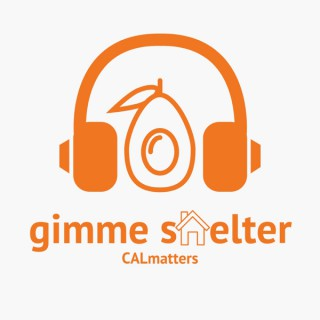 Gimme Shelter: The California Housing Crisis Podcast