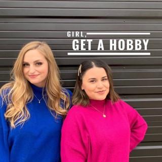 Girl, Get a Hobby