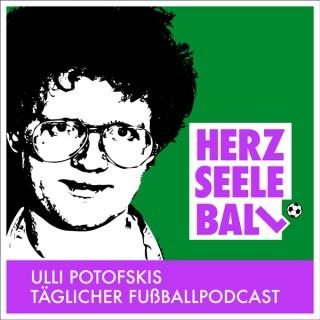 Herz Seele Ball - Ulli Potofskis täglicher Fußballpodcast