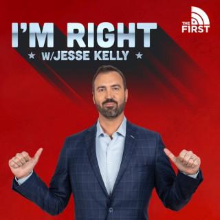 I'm Right w/Jesse Kelly