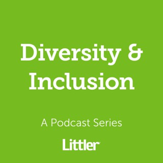 Littler Diversity & Inclusion Podcast