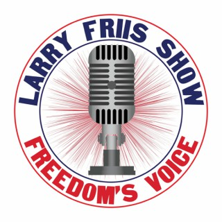 Larry Friis Show - Freedom's Voice