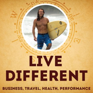 Live Different Podcast: Business | Travel | Health | Performance