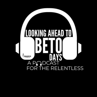 Looking Ahead to Beto Days