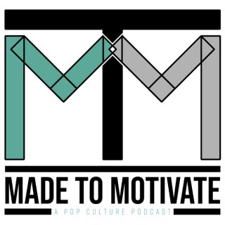 Made To Motivate: A PopCulture PodCast