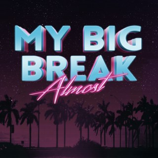 My Big Break Almost