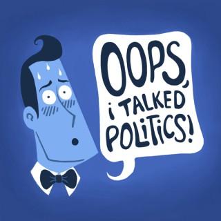 Oops, I Talked Politics!