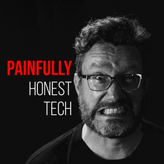Painfully Honest Tech Podcast