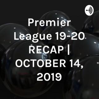 Premier League 19-20 RECAP | OCTOBER 14, 2019