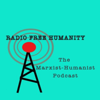 Radio Free Humanity: The Marxist-Humanist Podcast