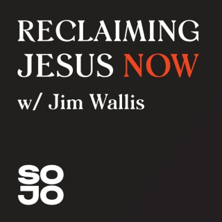 Reclaiming Jesus Now with Jim Wallis