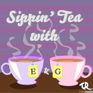 Sippin' Tea with E & G