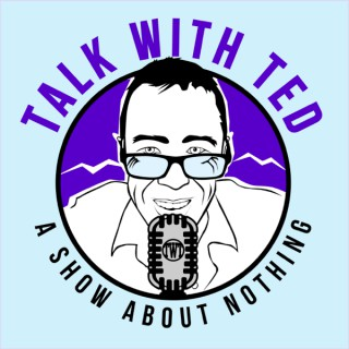 Talk with Ted - A Show About Nothing