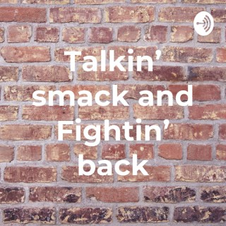 Talkin' smack and Fightin' back
