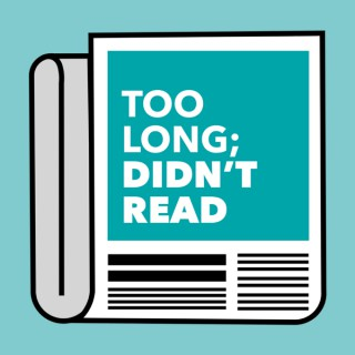 Too Long; Didn't Read