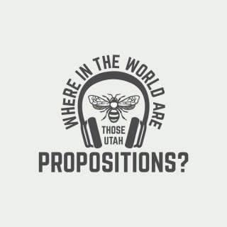 Where in the World are those Utah Propositions? Podcast