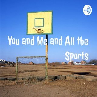 You and Me and All the Sports