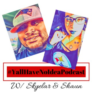 #YallHaveNoIdeaPodcast